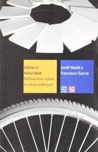 Libro10_Libros o velocidad. Reflexiones sobre el oficio editorial